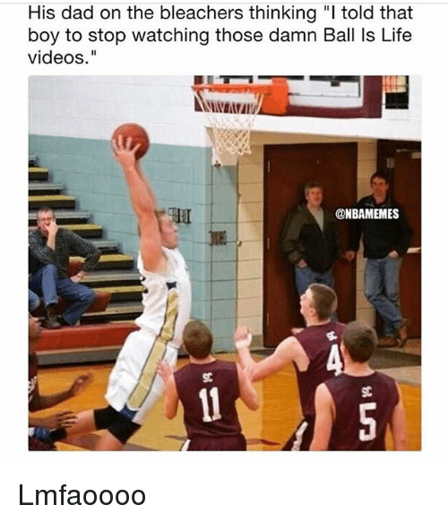 """Bleachers: His dad on the bleachers thinking """" told that  boy to stop watching those damn Ball Is Life  videos.""""  @NBAMEMES  SC Lmfaoooo"""