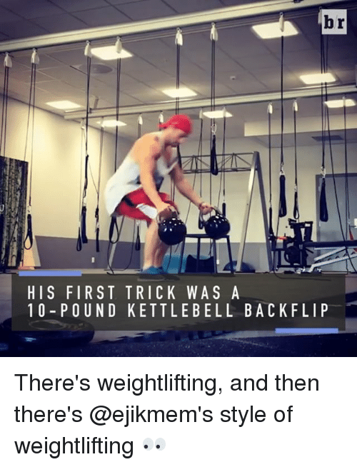Sports, Belle, and Pound: HIS FIRST TRICK WAS A  10 POUND KETTLE BELL BACK FLIP There's weightlifting, and then there's @ejikmem's style of weightlifting 👀