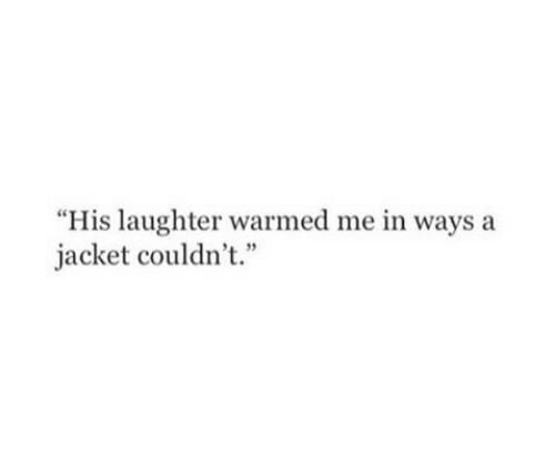 "Laughter, Jacket, and Ways: ""His laughter warmed me in ways a  jacket couldn't.""  4 35"