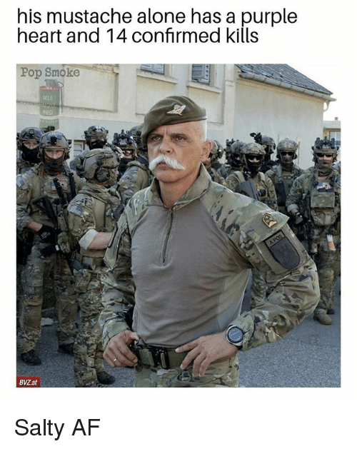 Af, Being Alone, and Memes: his mustache alone has a purple  heart and 14 confirmed kills  Pop Smoke  M18  RED  BVZ.at Salty AF