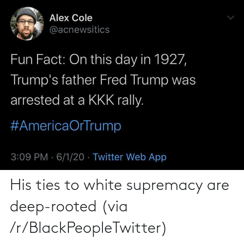 His: His ties to white supremacy are deep-rooted (via /r/BlackPeopleTwitter)