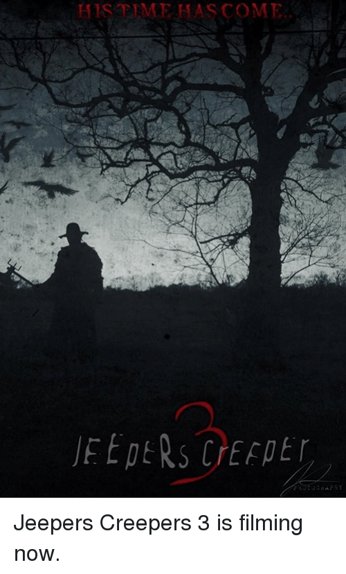 jeepers creepers: HIS TIME HAS COME Jeepers Creepers 3 is filming now.