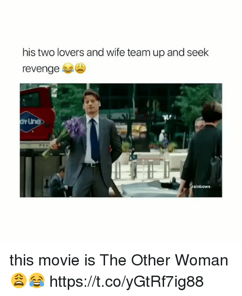 Memes, Revenge, and Movie: his two lovers and wife team up and seek  revenge  ainbows this movie is The Other Woman 😩😂 https://t.co/yGtRf7ig88