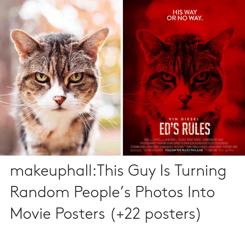 Tumblr, Vin Diesel, and Blog: HIS WAY  OR NO WAY.  VIN DIESEL  ED'S RULES makeuphall:This Guy Is Turning Random People's Photos Into Movie Posters (+22 posters)