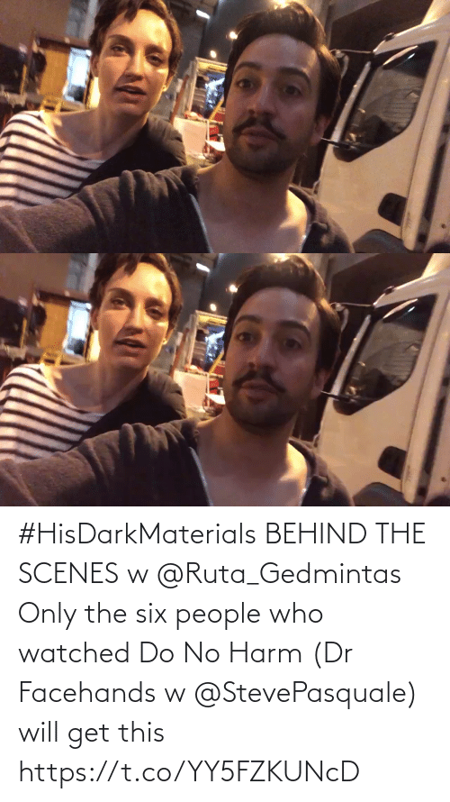 Watched: #HisDarkMaterials BEHIND THE SCENES w @Ruta_Gedmintas  Only the six people who watched Do No Harm (Dr Facehands w @StevePasquale) will get this https://t.co/YY5FZKUNcD