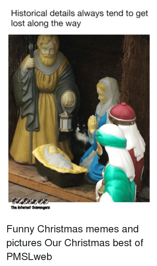 Christmas, Funny, and Memes: Historical details always tend to get  lost along the way  The Intenet Scavengers <p>Funny Christmas memes and pictures  Our Christmas best of  PMSLweb </p>