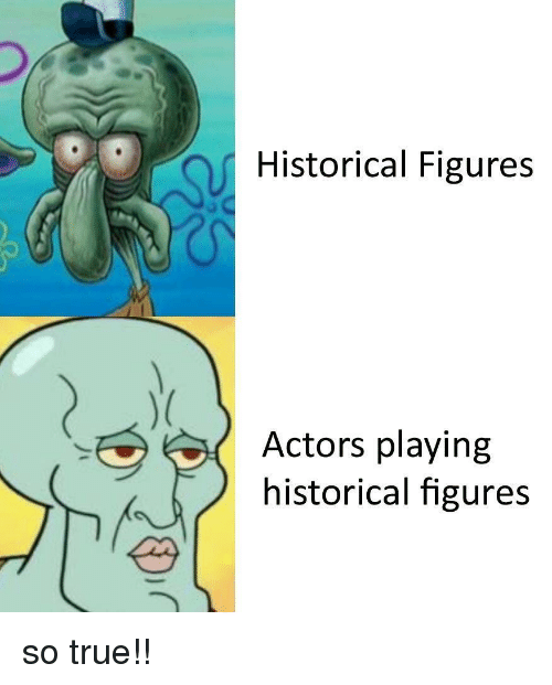 True, Historical, and So True: Historical Figures  Actors playing  historical figures so true!!