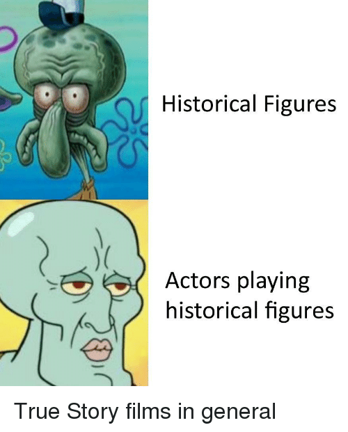 True, True Story, and Historical: Historical Figures  Actors playing  historical figures True Story films in general