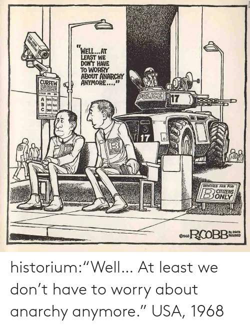 "Dont Have To: historium:""Well… At least we don't have to worry about anarchy anymore."" USA, 1968"