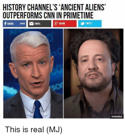 cnn.com, Memes, and Aliens: HISTORY CHANNEL'S ANCIENT ALIENS  OUTPERFORMS CNN IN PRIMETIME  f SHARE 3448 EMAIL  g+ SHARE  乡TWEET This is real  (MJ)