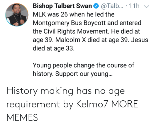 making: History making has no age requirement by Kelmo7 MORE MEMES