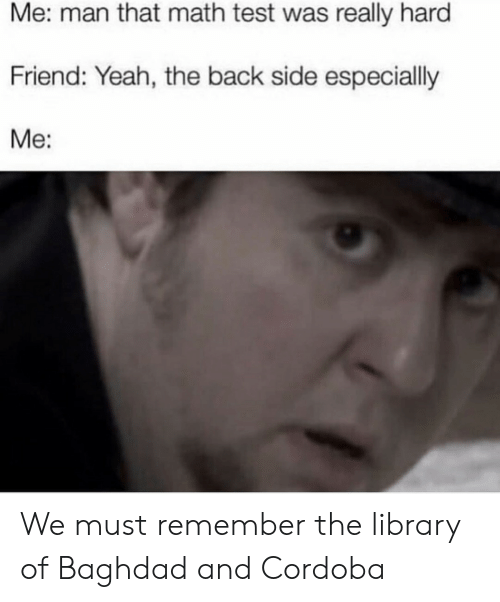 Library: HistoryMeme  Alexandria  Library  All Islamic libraries  in the Middle Ages  All Islamic libraries  in the Middle Ages We must remember the library of Baghdad and Cordoba