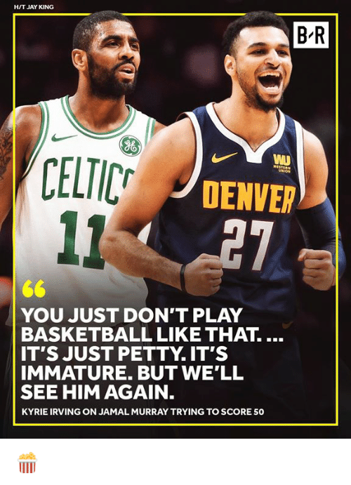 Irving: HIT JAY KING  B'R  WI  DENVER  YOU JUST DON'T PLAY  BASKETBALL LIKE THAT....  IT'S JUST PETTY. IT'S  IMMATURE. BUT WE'LL  SEE HIM AGAIN  KYRIE IRVING ON JAMAL MURRAY TRYING TO SCORE 50 🍿