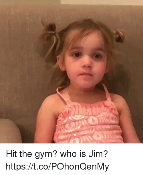 Funny, Gym, and Who: Hit the gym? who is Jim? https://t.co/POhonQenMy