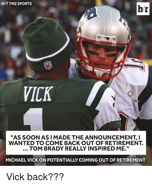 """Bradying: HIT TMZ SPORTS  br  VICK  """"AS SOON AS I MADE THE ANNOUNCEMENT, I  WANTED TO COME BACK OUT OF RETIREMENT.  TOM BRADY REALLY INSPIRED ME.""""  MICHAEL VICK ON POTENTIALLY COMING OUT OF RETIREMENT Vick back???"""