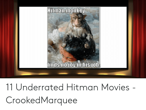 Hitman Monkey Finds No Joy In His Joh 11 Underrated Hitman Movies Crookedmarquee Movies Meme On Awwmemes Com