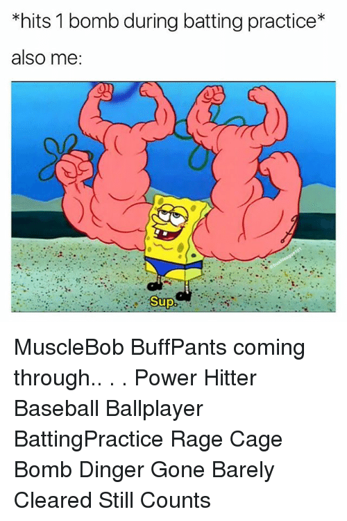 Baseball, Memes, and Power: *hits 1 bomb during batting practice*  also me  Sup MuscleBob BuffPants coming through.. . . Power Hitter Baseball Ballplayer BattingPractice Rage Cage Bomb Dinger Gone Barely Cleared Still Counts