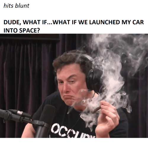 Dude What: hits blunt  DUDE, WHAT IF...WHAT IF WE LAUNCHED MY CAR  INTO SPACE?