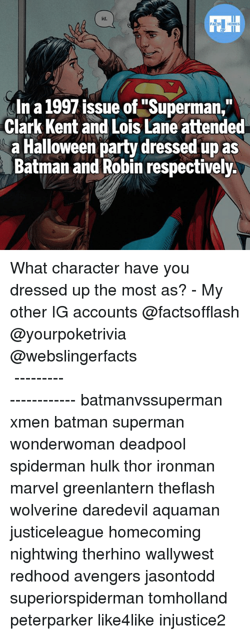 """Clarked: Hl.  In a 1997 issue of """"Superman,""""  Clark Kent and Lois Lane attended  a Halloween party dressed up as  Batman and Robin respectively. What character have you dressed up the most as? - My other IG accounts @factsofflash @yourpoketrivia @webslingerfacts ⠀⠀⠀⠀⠀⠀⠀⠀⠀⠀⠀⠀⠀⠀⠀⠀⠀⠀⠀⠀⠀⠀⠀⠀⠀⠀⠀⠀⠀⠀⠀⠀⠀⠀⠀⠀ ⠀⠀--------------------- batmanvssuperman xmen batman superman wonderwoman deadpool spiderman hulk thor ironman marvel greenlantern theflash wolverine daredevil aquaman justiceleague homecoming nightwing therhino wallywest redhood avengers jasontodd superiorspiderman tomholland peterparker like4like injustice2"""