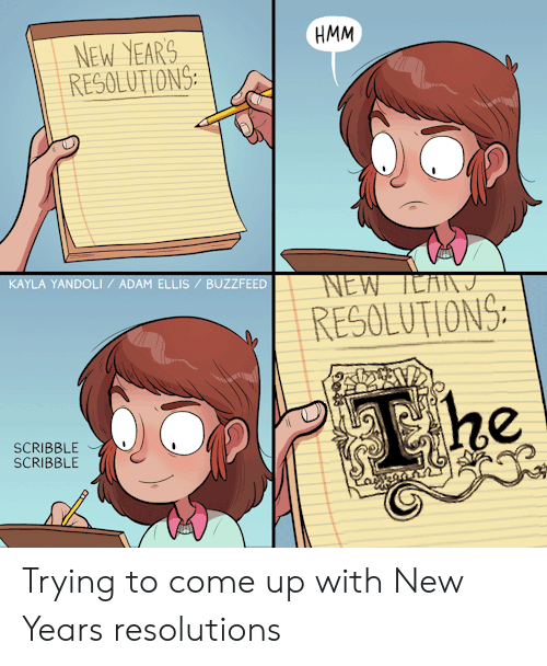 New Year's Resolutions: HMM  NEW YEARS  RESOLUTIONS  KAYLA YANDOLI / ADAM ELLIS / BUZZFEED  RESOLUTIONS  SCRIBBLE  SCRIBBLE Trying to come up with New Years resolutions