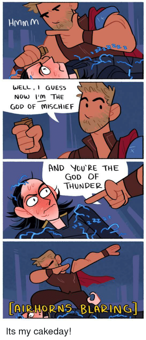 God, Guess, and Air: HMMM  WELL, GUESs  Now I'm THE  GoD OF MISCHIEF  Av  AND YoU PE THE  GOD OF  THUNDER  2  | AIR.HORNS , BLARING」 Its my cakeday!