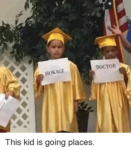 Going Places: HOKAGE  DOCTOR This kid is going places.