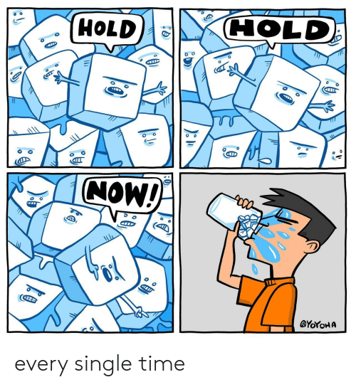 every-single-time: HOLD  HOLD  ll  NOW!  @YOYOHA every single time