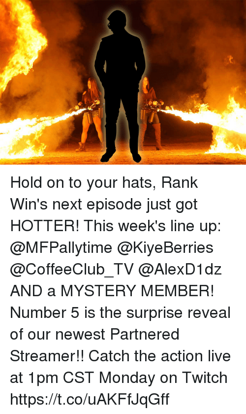 Memes, Twitch, and Live: Hold on to your hats, Rank Win's next episode just got HOTTER!   This week's line up: @MFPallytime @KiyeBerries @CoffeeClub_TV @AlexD1dz AND a MYSTERY MEMBER! Number 5 is the surprise reveal of our newest Partnered Streamer!!   Catch the action live at 1pm CST Monday on Twitch https://t.co/uAKFfJqGff