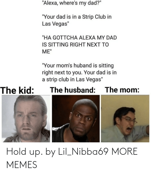 hold up: Hold up. by Lil_Nibba69 MORE MEMES