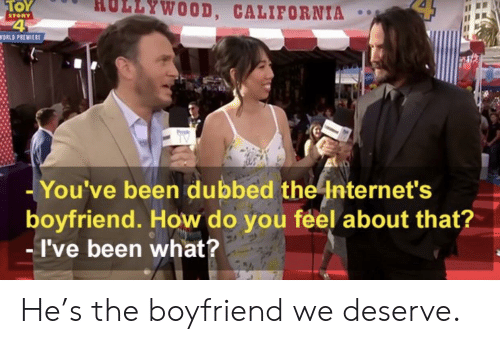 Toy Story, California, and World: HOLLYWOOD, CALIFORNIA  TOY  STORY  WORLD PREMIERE  TV  -You've been dubbed the Internet's  boyfriend. How do you feel about that?  -I've been what? He's the boyfriend we deserve.