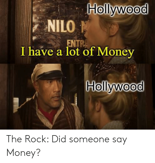 Money, Reddit, and The Rock: Hollywood  NILO  ENTR  I have a lot of Money  Hollywood The Rock: Did someone say Money?