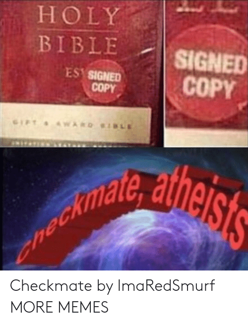 ets: HOLY  BIBLE  SIGNED  COPY  ES SIGNED  COPY  LE  GIFT WARD  nechlldig ets Checkmate by ImaRedSmurf MORE MEMES