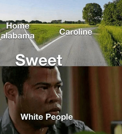 White People: Home  alabama  Caroline  Sweet  White People
