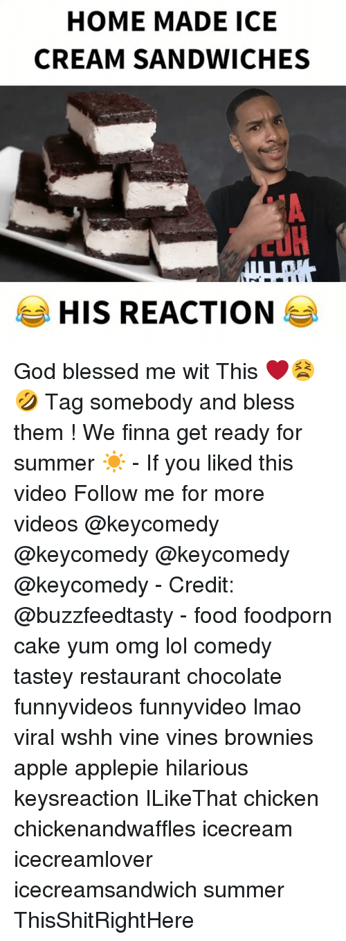 Lol Comedy: HOME MADE ICE  CREAM SANDWICHES  HIS REACTION God blessed me wit This ❤️😫🤣 Tag somebody and bless them ! We finna get ready for summer ☀️ - If you liked this video Follow me for more videos @keycomedy @keycomedy @keycomedy @keycomedy - Credit: @buzzfeedtasty - food foodporn cake yum omg lol comedy tastey restaurant chocolate funnyvideos funnyvideo lmao viral wshh vine vines brownies apple applepie hilarious keysreaction ILikeThat chicken chickenandwaffles icecream icecreamlover icecreamsandwich summer ThisShitRightHere