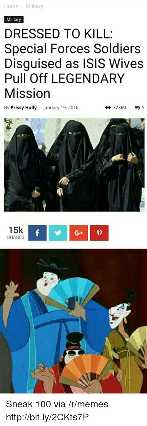 Anaconda, Isis, and Memes: Home Military  Military  DRESSED TO KILL  Special Forces Soldiers  Disguised as ISIS Wives  Pull Off LEGENDARY  Mission  By Prissy Holly January 19, 2016  O 37360 5  15k  SHARES Sneak 100 via /r/memes http://bit.ly/2CKts7P