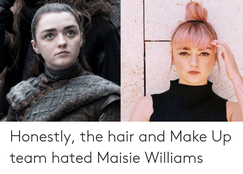Hair, Maisie Williams, and Team: Honestly, the hair and Make Up team hated Maisie Williams
