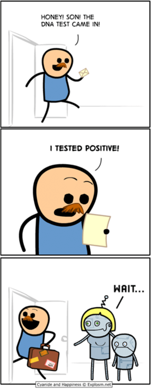 Happ: HONEY! SON! THE  DNA TEST CAME IN!  I TESTED POSITIVE!  WAIT..  Cyanide and Happ.ness © Explosrn.net-