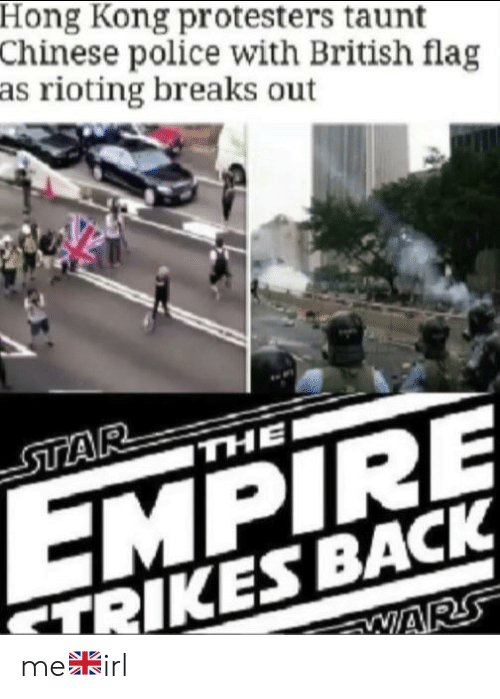 Rioting: Hong Kong protesters taunt  Chinese police with British flag  as rioting breaks out  STAR  THE  EMPIRE  TRIKES BACK  WARS me🇬🇧irl