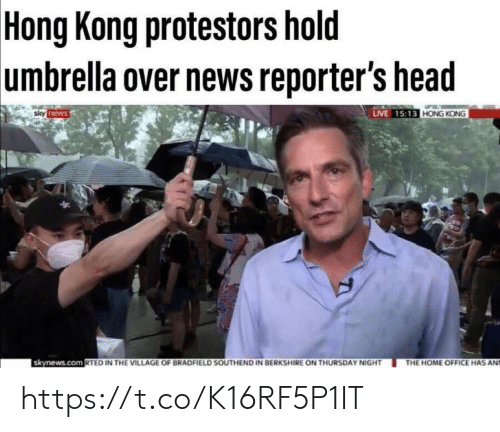 News Live: Hong Kong protestors hold  umbrella over news reporter's head  sily news  LIVE 15:13 HONG KONG  skynews.com RTED IN THE VILLAGE OF BRADFIELD SOUTHEND IN BERKSHIRE ON THURSDAY NIGHT  THE HOME OFFICE HAS AND https://t.co/K16RF5P1IT