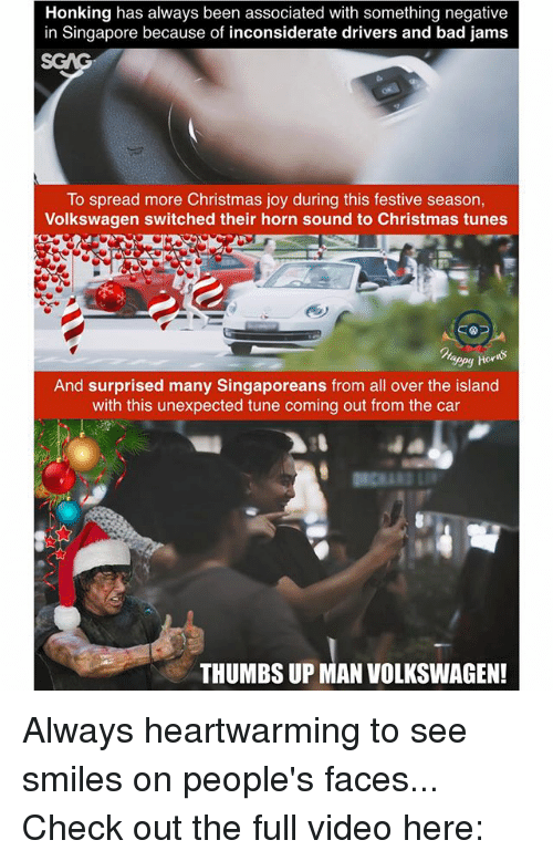 Bad, Christmas, and Memes: Honking has always been associated with something negative  in Singapore because of inconsiderate drivers and bad jams  To spread more Christmas joy during this festive season,  Volkswagen switched their horn sound to Christmas tunes  sepy hora  And surprised many Singaporeans from all over the island  with this unexpected tune coming out from the car  THUMBS UP MAN VOLKSWAGEN! Always heartwarming to see smiles on people's faces... Check out the full video here: <link in bio>