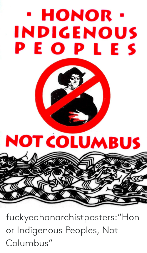 "columbus: HONOR  INDIGENOUS  PEO PLES  NOT COLUMBUS fuckyeahanarchistposters:""Honor Indigenous Peoples, Not Columbus"""