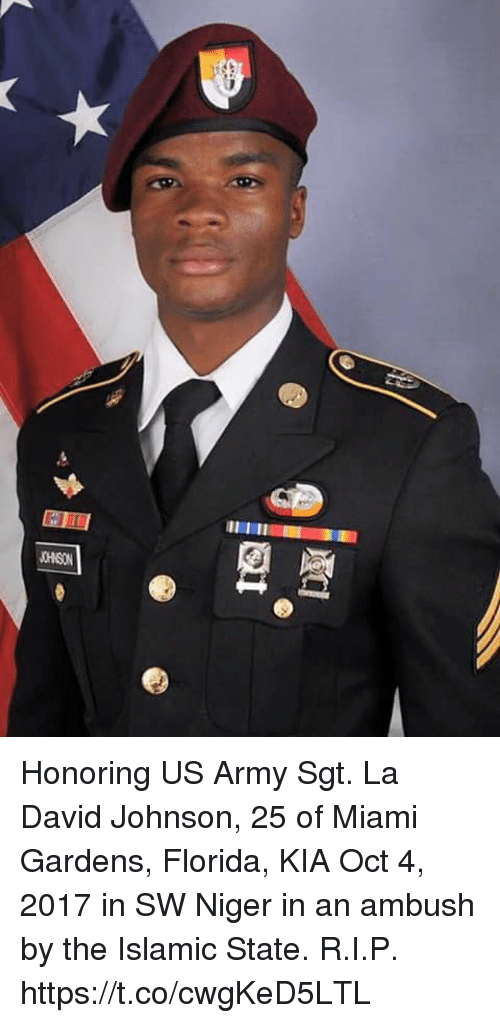Memes, Army, and Florida: Honoring US Army Sgt. La David Johnson, 25 of Miami Gardens, Florida, KIA Oct 4, 2017 in SW Niger in an ambush by the Islamic State. R.I.P. https://t.co/cwgKeD5LTL