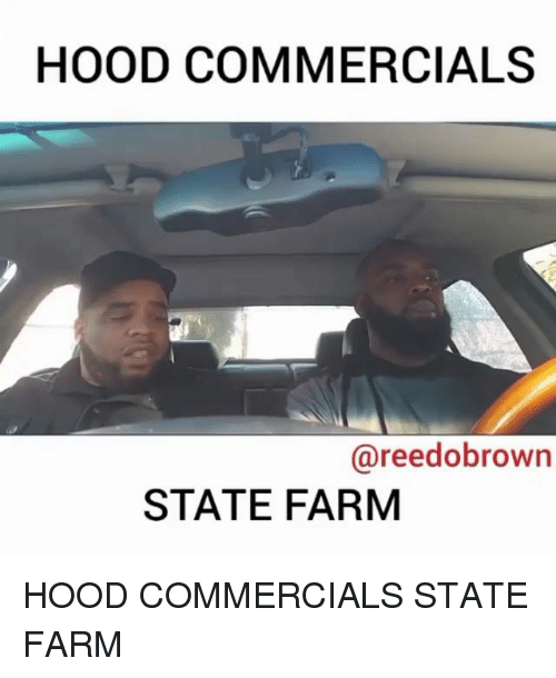 Memes, State Farm, and Hood: HOOD COMMERCIALS  @reedobrown  STATE FARM HOOD COMMERCIALS STATE FARM