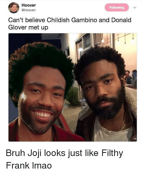 Filthy Frank: Hoover  @Hooverr  Following  Can't believe Childish Gambino and Donald  Glover met up Bruh Joji looks just like Filthy Frank lmao