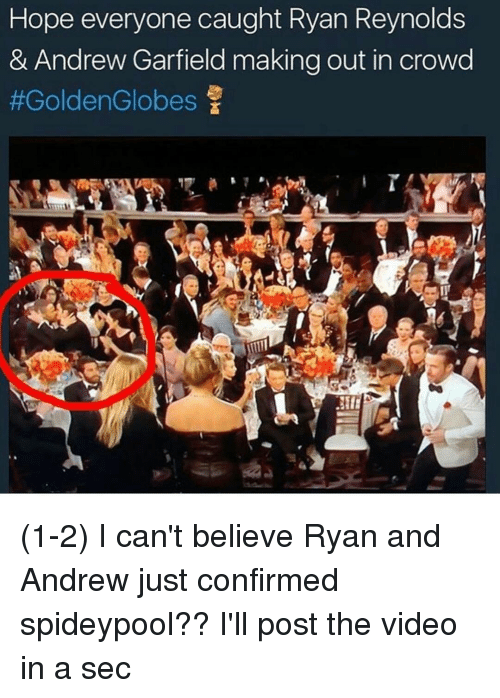 Spideypool: Hope everyone caught Ryan Reynolds  & Andrew Garfield making out in crowd  #Golden Globes  f (1-2) I can't believe Ryan and Andrew just confirmed spideypool?? I'll post the video in a sec