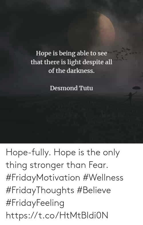 Wellness: Hope-fully. Hope is the only  thing stronger than Fear.  #FridayMotivation #Wellness  #FridayThoughts #Believe  #FridayFeeling https://t.co/HtMtBIdi0N