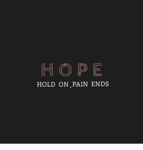 Hope, Pain, and Hold: HOPE  HOLD ON PAIN ENDS