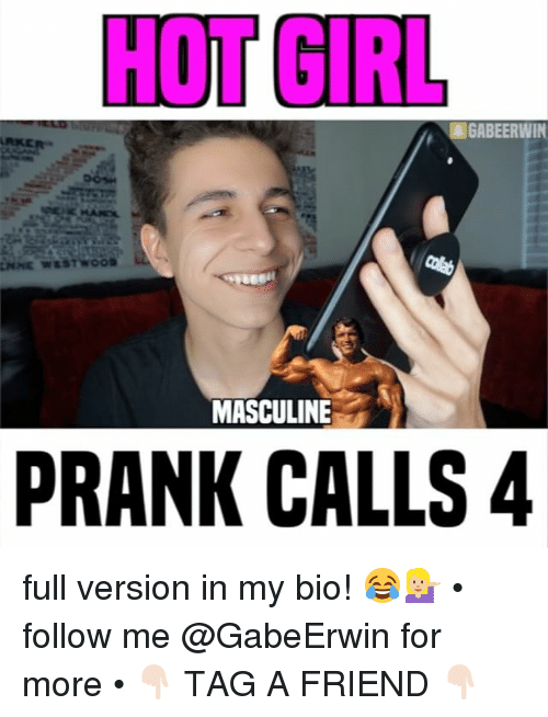 Masculinism: HOT GIRL  GABEERWIN  MASCULINE  PRANK CALLS 4 full version in my bio! 😂💁🏼 • follow me @GabeErwin for more • 👇🏻 TAG A FRIEND 👇🏻