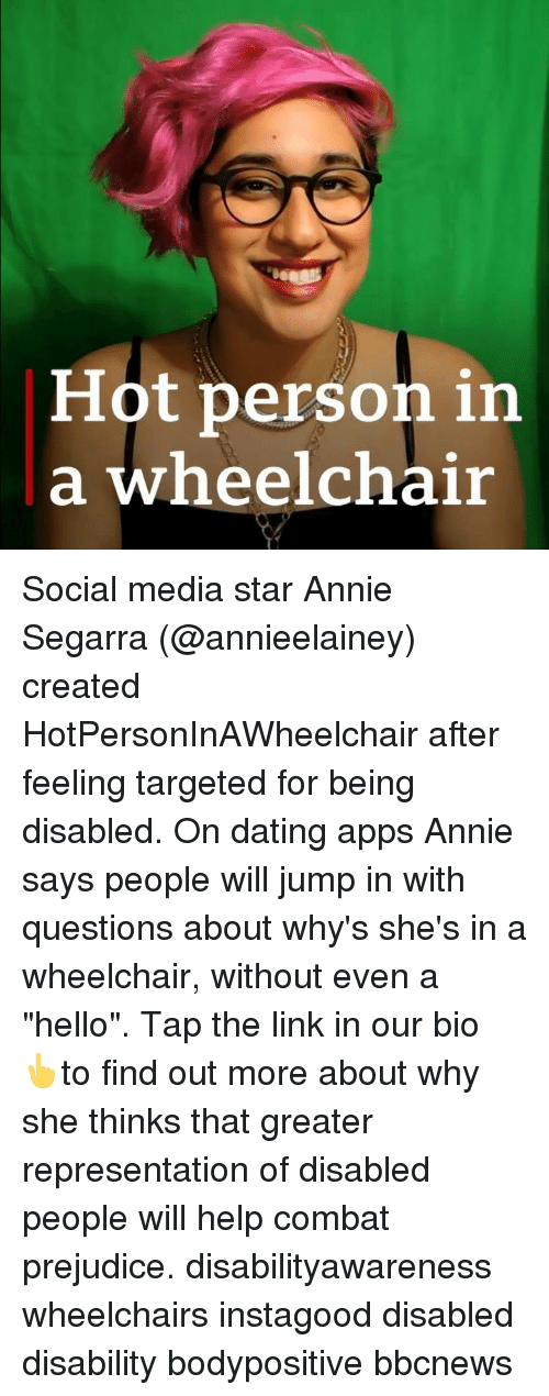 """Dating, Hello, and Memes: Hot person in  a wheelchair Social media star Annie Segarra (@annieelainey) created HotPersonInAWheelchair after feeling targeted for being disabled. On dating apps Annie says people will jump in with questions about why's she's in a wheelchair, without even a """"hello"""". Tap the link in our bio 👆to find out more about why she thinks that greater representation of disabled people will help combat prejudice. disabilityawareness wheelchairs instagood disabled disability bodypositive bbcnews"""