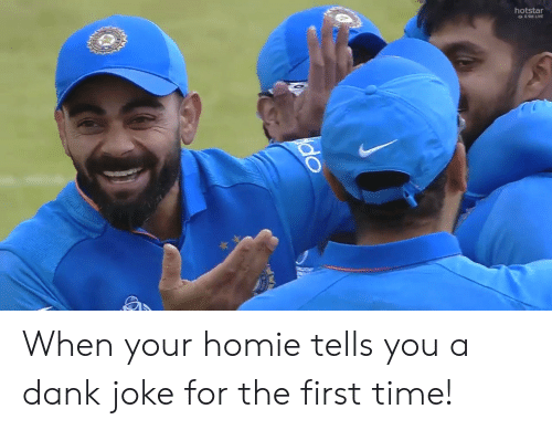 Dank Joke: hotstar  8.9M LIVE  do When your homie tells you a dank joke for the first time!